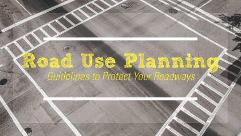 Road Use Planning: Guidelines to Protect Your Roadways