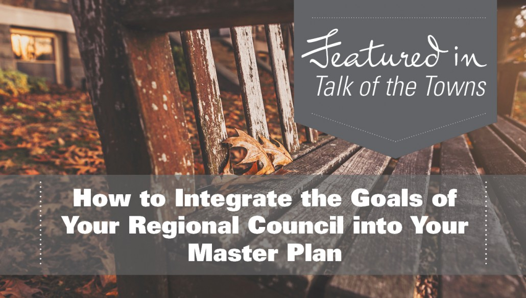 How to Integrate the Goals of Your Regional Council into Your Master Plan