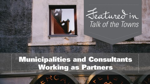 Municipalities and Consultants Working as Partners