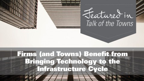 Firms (and Towns) Benefit from Bringing Technology to the Infrastructure Cycle