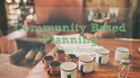 Community Based Planning: A Guide to Public Participation