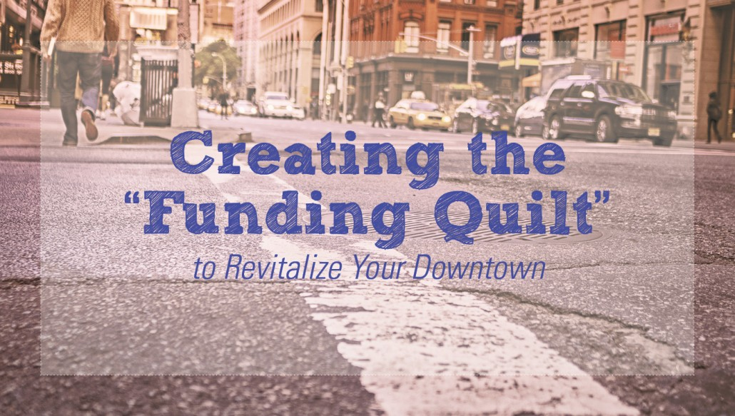 """Creating the """"Funding Quilt"""" to Revitalize Your Downtown"""
