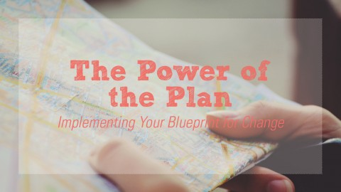The Power of The Plan: Implementing Your Blueprint for Change