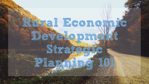 Rural Economic Development Strategic Planning 101