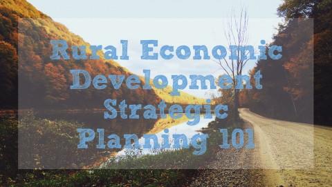 Rural Economic Development Strategic Planning 101