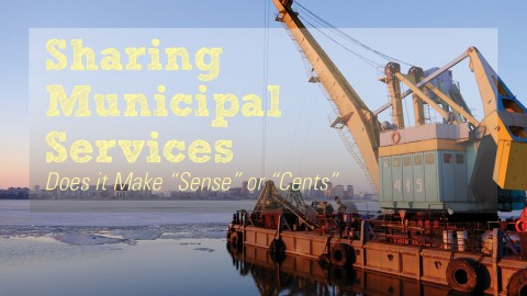 "Sharing Municipal Services Does it Make ""Sense"" or ""Cents"""