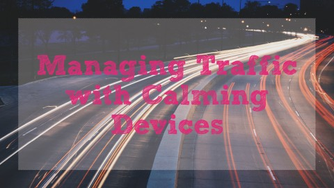Managing Traffic with Calming Devices